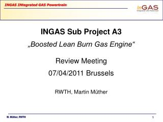"INGAS Sub Project A3 ""Boosted Lean Burn Gas Engine"" Review Meeting 07/04/2011 Brussels"