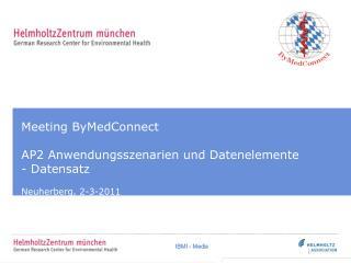 Meeting ByMedConnect AP2 Anwendungsszenarien und Datenelemente - Datensatz Neuherberg, 2-3-2011
