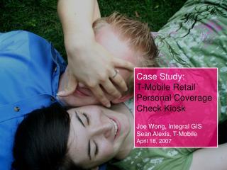 Case Study: T-Mobile Retail Personal Coverage Check Kiosk Joe Wong, Integral GIS