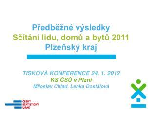 Předběžné výsledky Sčítání lidu, domů a bytů 2011 Plzeňský kraj TISKOVÁ KONFERENCE 24. 1. 2012