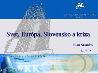 Svet, Európa, Slovensko a kríza