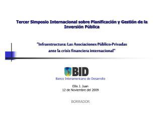 Banco Interamericano de Desarrollo Ellis J. Juan 12 de Noviembre del 2009 BORRADOR