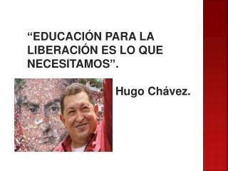 """""""EDUCACIÓN PARA LA LIBERACIÓN ES LO QUE NECESITAMOS""""."""