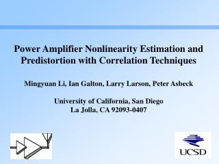 Power Amplifier Nonlinearity Estimation and Predistortion with Correlation Techniques  Mingyuan Li, Ian Galton, Larry La