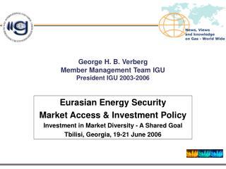 George H. B. Verberg Member Management Team IGU President IGU 2003-2006
