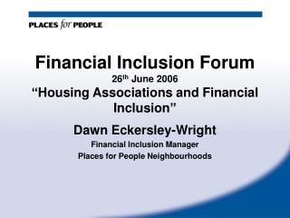"Financial Inclusion Forum 26 th  June 2006 ""Housing Associations and Financial Inclusion"""