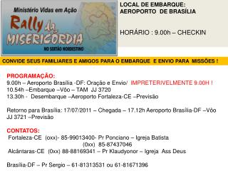 LOCAL DE EMBARQUE:  AEROPORTO  DE BRAS�LIA  HOR�RIO : 9.00h � CHECKIN