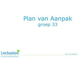 Plan van  Aanpak groep 33