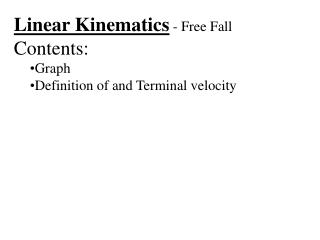 Linear Kinematics  - Free Fall Contents: Graph Definition of and Terminal velocity
