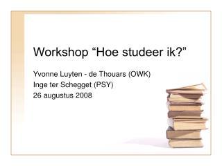 """Workshop """"Hoe studeer ik?"""""""