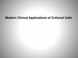 Modern Clinical Applications of Cultured Cells