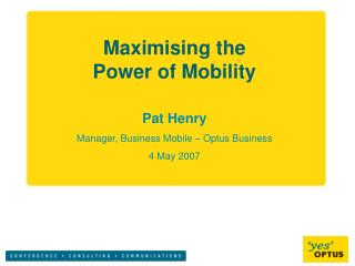 Maximising the  Power of Mobility