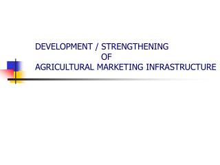 DEVELOPMENT / STRENGTHENING 			OF  AGRICULTURAL MARKETING INFRASTRUCTURE