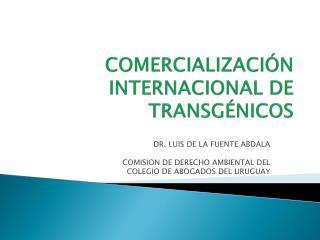 COMERCIALIZACIÓN INTERNACIONAL  DE TRANSGÉNICOS
