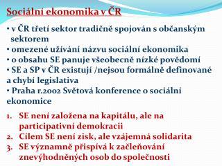 Sociální ekonomika v ČR  v ČR třetí sektor tradičně spojován s občanským     sektorem