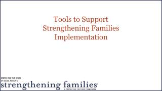 Tools to Support  Strengthening Families  Implementation