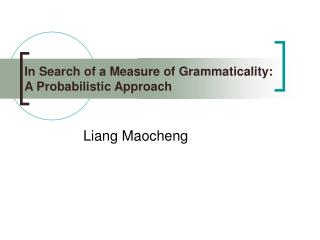 In Search of a Measure of Grammaticality:  A Probabilistic Approach