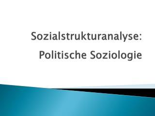 Sozialstrukturanalyse:   Politische Soziologie