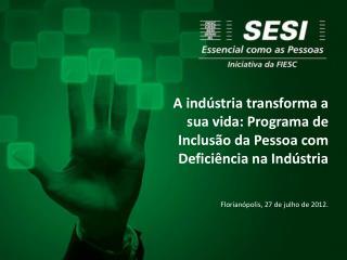 A indústria transforma a sua vida: Programa de Inclusão da Pessoa com Deficiência na Indústria