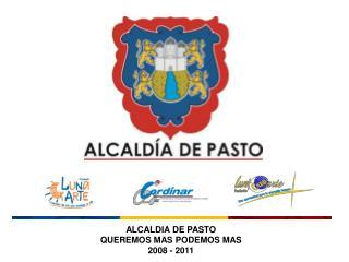 ALCALDIA DE PASTO QUEREMOS MAS PODEMOS MAS 2008 - 2011
