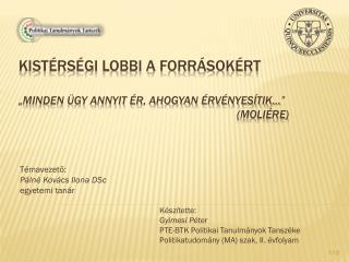 """Kistérségi lobbi a forrásokért """"Minden ügy annyit ér, ahogyan érvényesítik…""""    ( Moliére )"""
