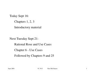 Today Sept 16: Chapters 1, 2, 3 Introductory material Next Tuesday Sept 21: