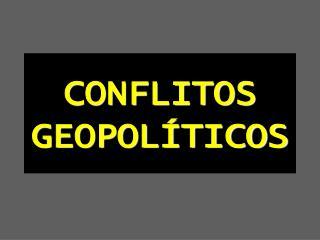CONFLITOS GEOPOL�TICOS