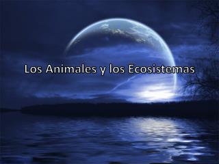 Los Animales y los Ecosistemas