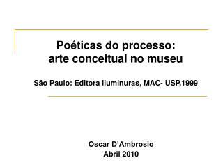 Poéticas do processo: arte conceitual no museu São Paulo: Editora Iluminuras, MAC- USP,1999