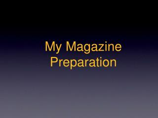 My Magazine Preparation