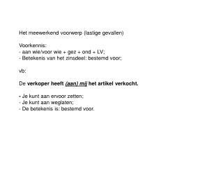 Het meewerkend voorwerp (lastige gevallen) Voorkennis: - aan wie/voor wie + gez + ond + LV;