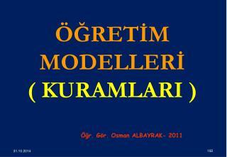ÖĞRETİM MODELLERİ                         ( KURAMLARI )
