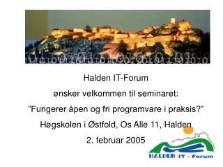 Halden IT-Forum  �nsker velkommen til seminaret: �Fungerer �pen og fri programvare i praksis?�
