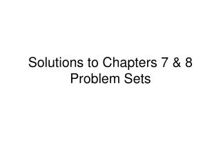 Solutions to Chapters 7  8 Problem Sets