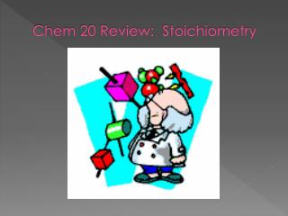 Chem  20 Review:   Stoichiometry