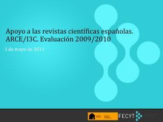 Apoyo  a las revistas científicas españolas. ARCE/I3C. Evaluación 2009/2010