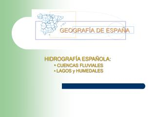 HIDROGRAFÍA  ESPAÑOLA:  CUENCAS FLUVIALES LAGOS y HUMEDALES