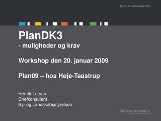 PlanDK3 - muligheder og krav Workshop den 20. januar 2009 Plan09 – hos Høje-Taastrup