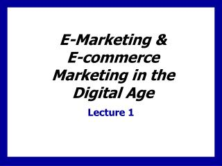 E-Marketing &  E-commerce Marketing in the  Digital Age