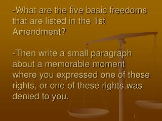 -What are the five basic freedoms that are listed in the 1st Amendment  -Then write a small paragraph about a memorable