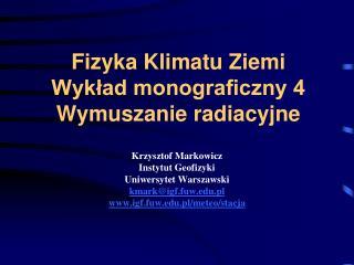 Fizyka Klimatu Ziemi Wykład monograficzny 4 Wymuszanie radiacyjne