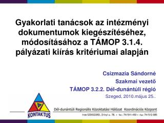 Csizmazia Sándorné Szakmai vezető TÁMOP 3.2.2. Dél-dunántúli régió Szeged, 2010.május 25..