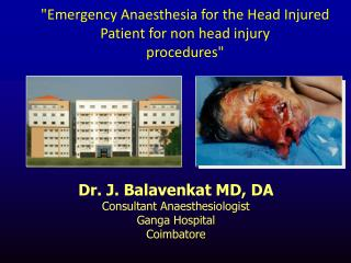 Dr. J. Balavenkat MD, DA Consultant Anaesthesiologist Ganga Hospital Coimbatore