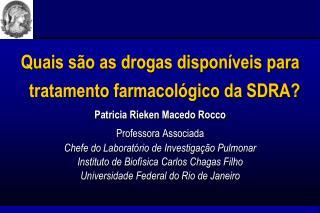 Quais são  as  drogas disponíveis para tratamento farmacológico da  SDRA?
