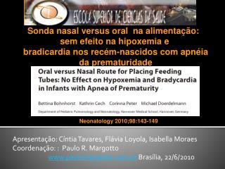 Apresentação: Cíntia Tavares, Flávia Loyola, Isabella Moraes Coordenação: :  Paulo R. Margotto