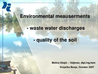 Environmental meauserments   - waste water discharges  - quality of the soil
