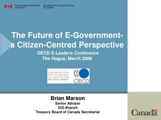 Brian Marson Senior Advisor CIO Branch Treasury Board of Canada Secretariat