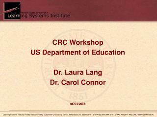 CRC Workshop US Department of Education Dr. Laura Lang Dr. Carol Connor 05/04/2006