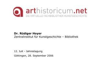 Dr. Rüdiger Hoyer Zentralinstitut für Kunstgeschichte – Bibliothek 12. IuK - Jahrestagung