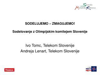 SODELUJEMO � ZMAGUJEMO! Sodelovanje z Olimpijskim komitejem Slovenije